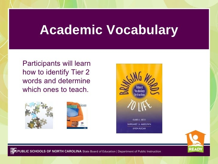 Academic VocabularyParticipants will learnhow to identify Tier 2words and determinewhich ones to teach.