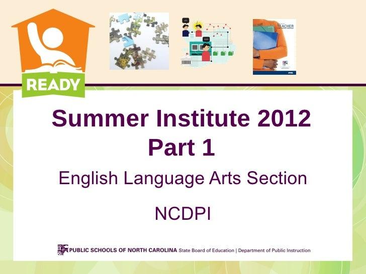 Summer Institute 2012      Part 1English Language Arts Section           NCDPI