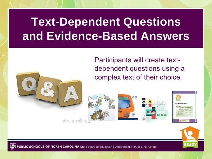 Text-Dependent Questionsand Evidence-Based Answers           Participants will create text-           dependent questions ...