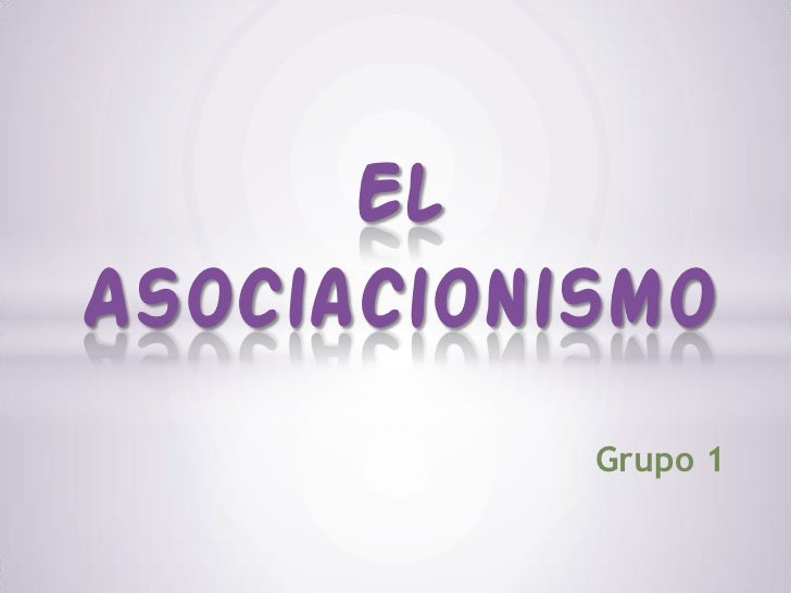 ElAsociacionismo           Grupo 1