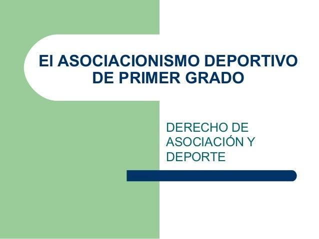 El ASOCIACIONISMO DEPORTIVO DE PRIMER GRADO DERECHO DE ASOCIACIÓN Y DEPORTE