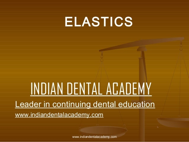 Elastic /certified fixed orthodontic courses by Indian dental academy