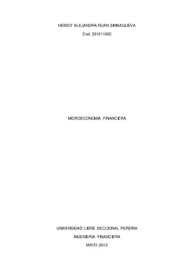 HEIDDY ALEJANDRA RUAN SIMBAQUEVA Cod. 331211002 MICROECONOMIA FINANCIERA UNIVERSIDAD LIBRE SECCIONAL PEREIRA INGENIERIA FI...