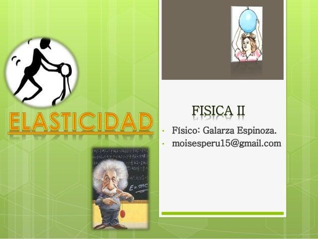 • Físico: Galarza Espinoza. • moisesperu15@gmail.com