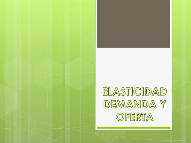 Elasticidad Demanda y Oferta  Comportamiento del consumidor al cambio de precio $ $ = ≠ cant $ *100 valor mayor $ Q = ≠ca...