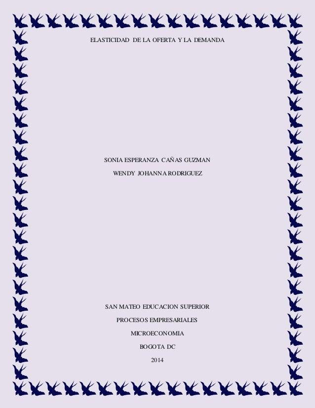 ELASTICIDAD DE LA OFERTA Y LA DEMANDA SONIA ESPERANZA CAÑAS GUZMAN WENDY JOHANNA RODRIGUEZ SAN MATEO EDUCACION SUPERIOR PR...