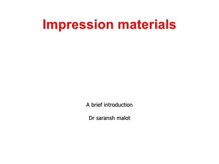Impression materials A brief introduction Dr saransh malot