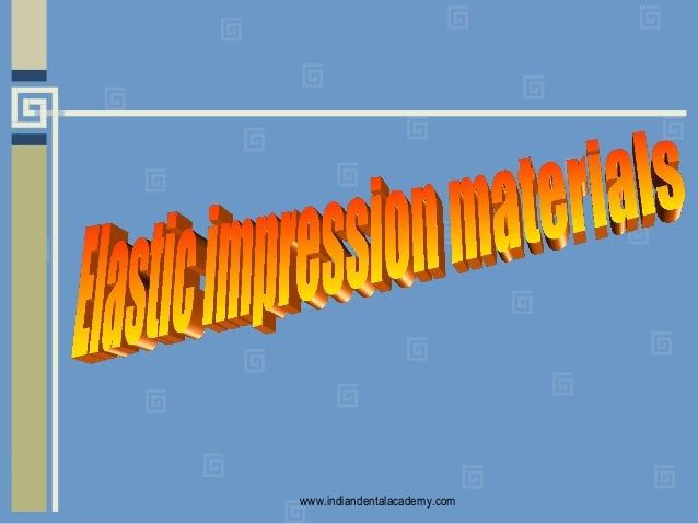 Elastic impression materials /certified fixed orthodontic courses by Indian dental academy