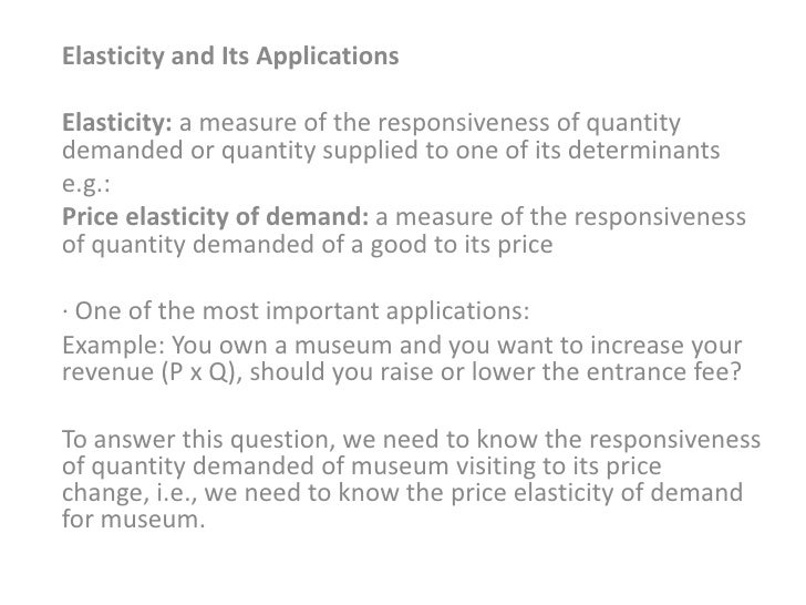 Elasticity and Its ApplicationsElasticity: a measure of the responsiveness of quantitydemanded or quantity supplied to one...