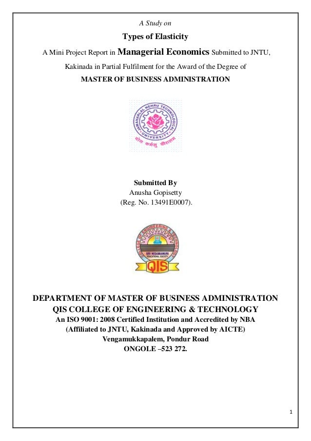 1 A Study on Types of Elasticity A Mini Project Report in Managerial Economics Submitted to JNTU, Kakinada in Partial Fulf...