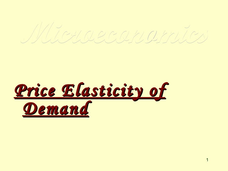 Microeconomics <ul><li>Price Elasticity of Demand   </li></ul>