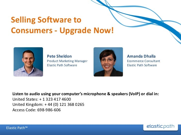 Selling Software to  Consumers - Upgrade Now!                     Pete Sheldon                               Amanda Dhalla...