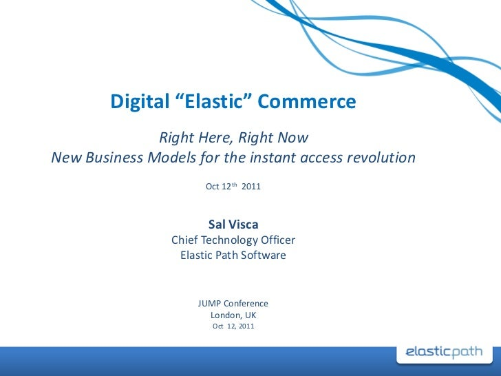 """Digital """"Elastic"""" Commerce              Right Here, Right NowNew Business Models for the instant access revolution        ..."""