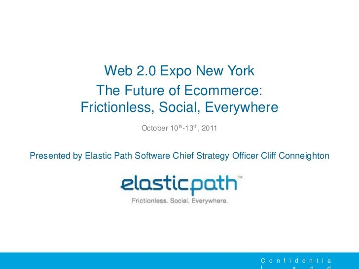 Web 2.0 Expo New York               The Future of Ecommerce:            Frictionless, Social, Everywhere                  ...