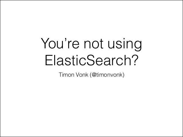 You're not using ElasticSearch? Timon Vonk (@timonvonk)