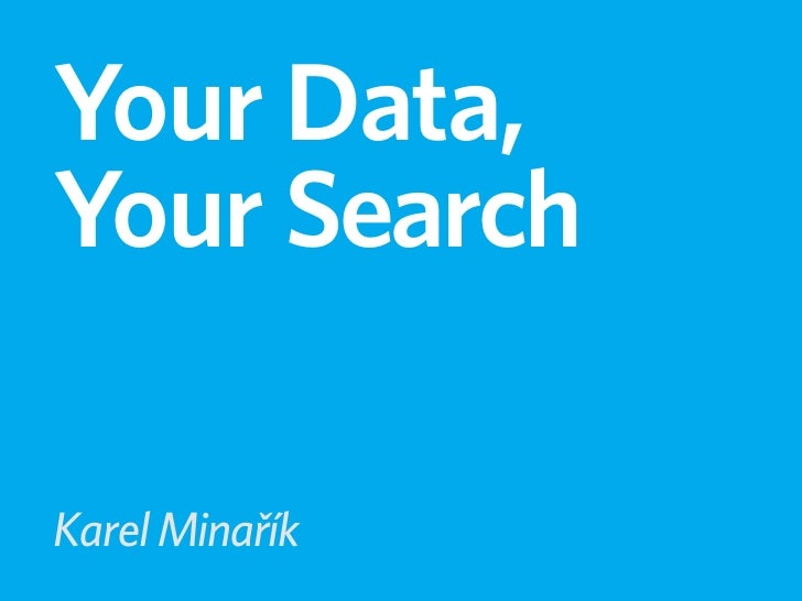 Your Data,Your SearchKarel Minařík