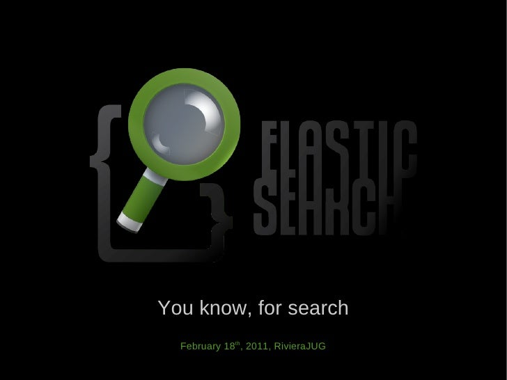 You know, for search  February 18th, 2011, RivieraJUG