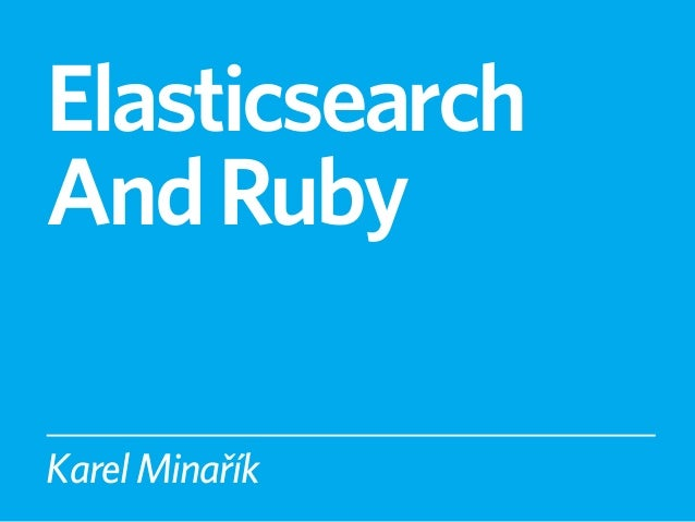 Elasticsearch And Ruby [RuPy2012]