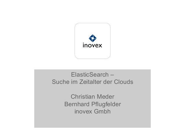 ElasticSearch –Suche im Zeitalter der CloudsChristian MederBernhard Pflugfelderinovex Gmbh