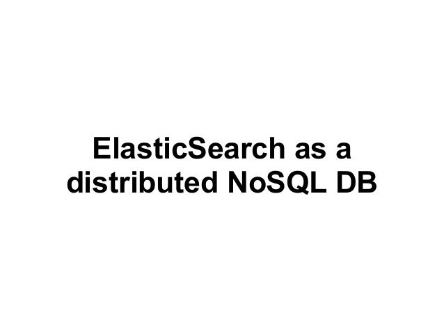 ElasticSearch as a distributed NoSQL DB