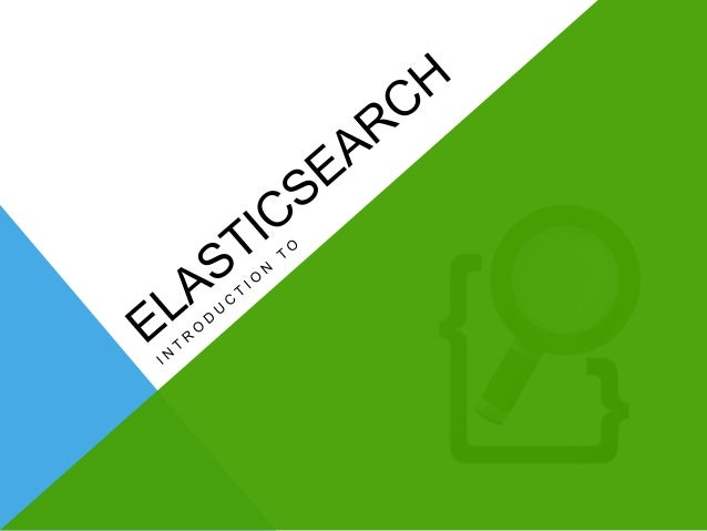 An Introduction to Elastic Search.