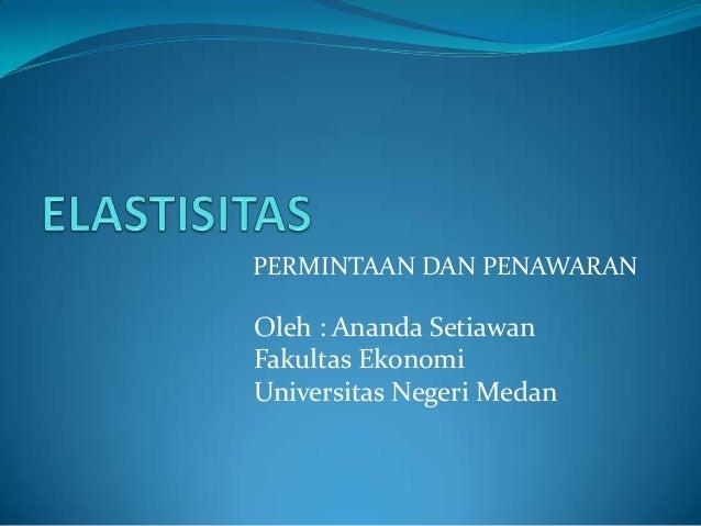 PERMINTAAN DAN PENAWARANOleh : Ananda SetiawanFakultas EkonomiUniversitas Negeri Medan