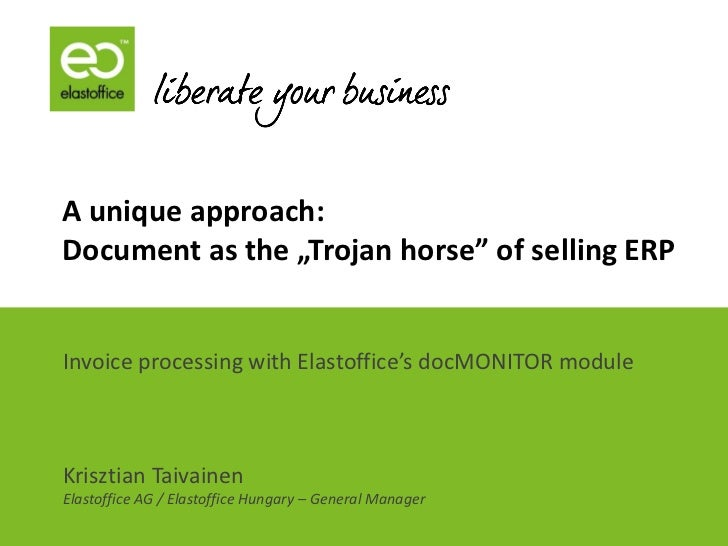 "A unique approach:Document as the ""Trojan horse"" of selling ERPInvoice processing with Elastoffice's docMONITOR moduleKris..."