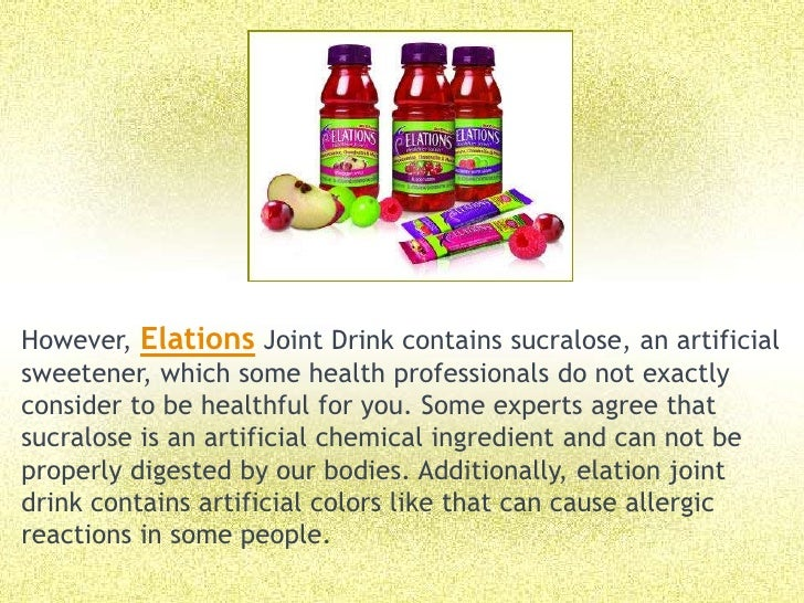However, Elations Joint Drink contains sucralose, an artificial sweetener, which some health professionals do not exactly ...