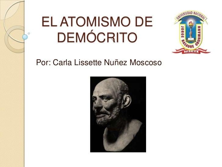 EL ATOMISMO DE   DEMÓCRITOPor: Carla Lissette Nuñez Moscoso