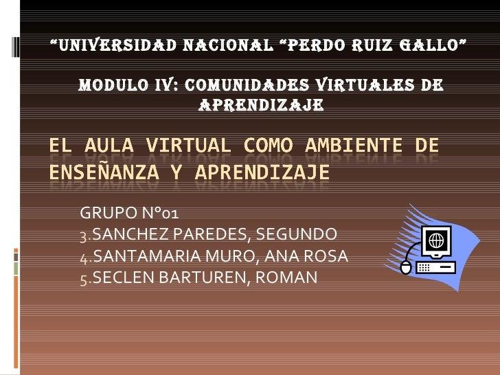 <ul><li>GRUPO N°01 </li></ul><ul><li>SANCHEZ PAREDES, SEGUNDO </li></ul><ul><li>SANTAMARIA MURO, ANA ROSA </li></ul><ul><l...