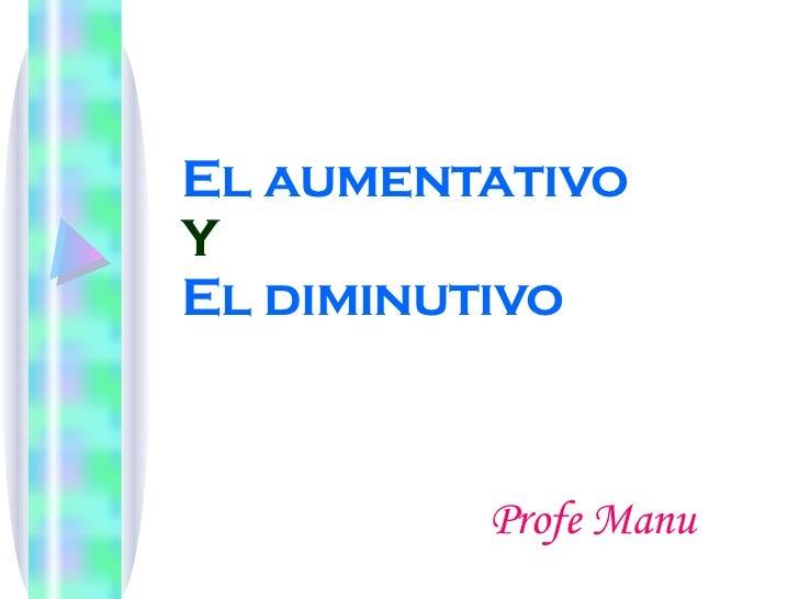 El aumentativo  Y El diminutivo Profe Manu