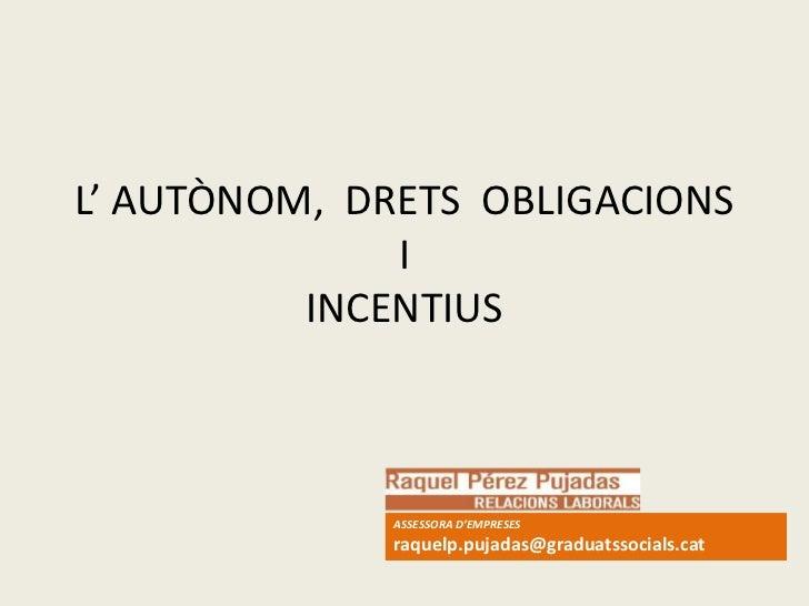 L' AUTÒNOM, DRETS OBLIGACIONS              I          INCENTIUS              ASSESSORA D'EMPRESES              raquelp.puj...