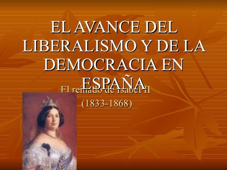 El reinado de Isabel II (1833-1868) EL AVANCE DEL LIBERALISMO Y DE LA DEMOCRACIA EN ESPAÑA
