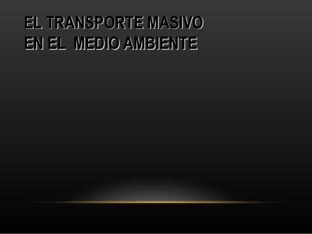 EL TRANSPORTE MASIVOEL TRANSPORTE MASIVO EN EL MEDIO AMBIENTEEN EL MEDIO AMBIENTE
