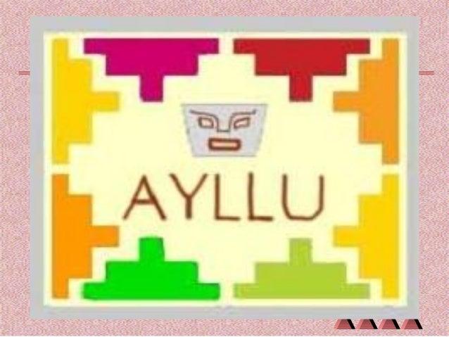 EL AYLLU El ayllu estaba conformado por las familias nucleares (conyugales) y compuestas (familias nucleares y sus familia...