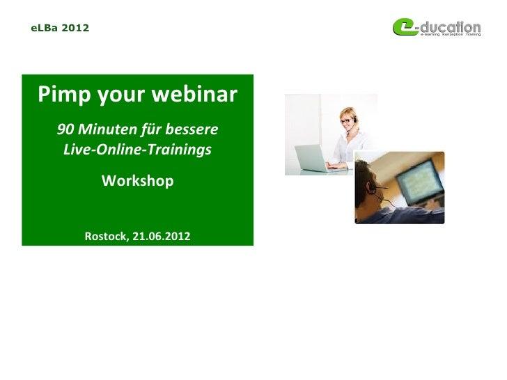 eLBa 2012 Pimp your webinar    90 Minuten für bessere     Live-Online-Trainings            Workshop        Rostock, 21.06....