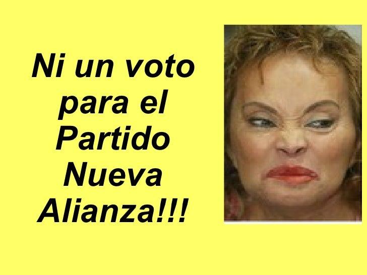 Ni un voto para el Partido Nueva Alianza!!!