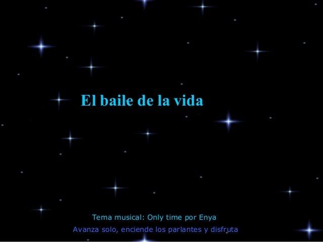 El baile de la vida  Tema musical: Only time por Enya Avanza solo, enciende los parlantes y disfruta