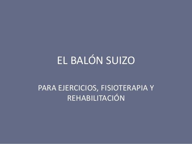 EL BALÓN SUIZO PARA EJERCICIOS, FISIOTERAPIA Y REHABILITACIÓN