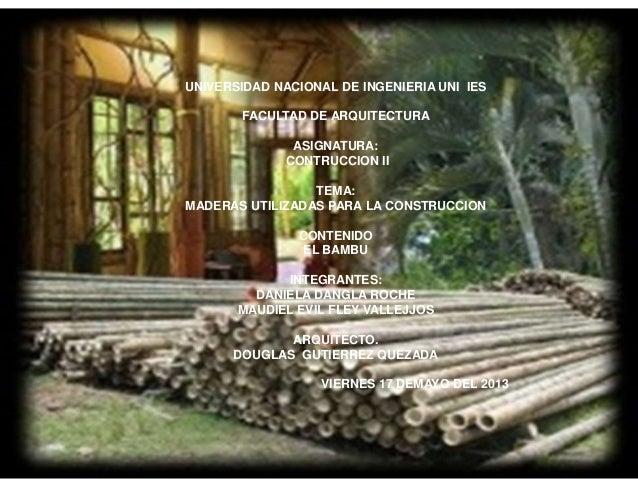 UNIVERSIDAD NACIONAL DE INGENIERIA UNI IES FACULTAD DE ARQUITECTURA ASIGNATURA: CONTRUCCION II TEMA: MADERAS UTILIZADAS PA...