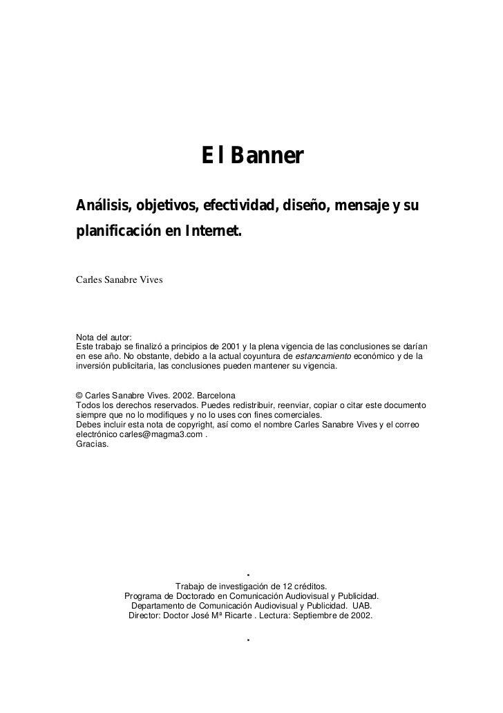 El BannerAnálisis, objetivos, efectividad, diseño, mensaje y suplanificación en Internet.Carles Sanabre VivesNota del auto...