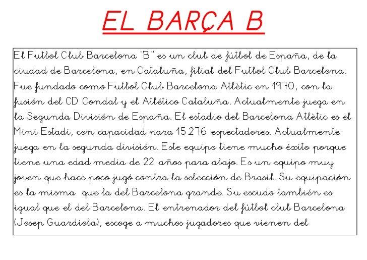 """EL BARÇA BEl Futbol Club Barcelona """"B"""" es un club de fútbol de España, de laciudad de Barcelona, en Cataluña, filial del F..."""