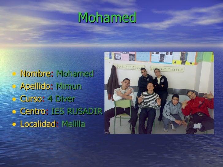 Mohamed    •   Nombre: Mohamed •   Apellido: Mimun •   Curso: 4 Diver •   Centro: IES RUSADIR •   Localidad: Melilla