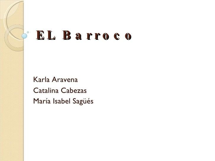 EL Barroco Karla Aravena Catalina Cabezas María Isabel Sagüés