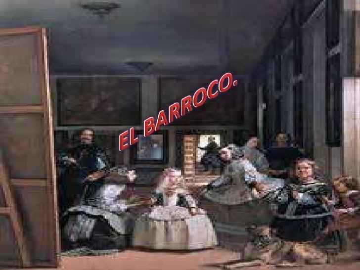 • Se entiende por Barroco la evolución que sufre el  arte renacentista, que culmina en el siglo XVII  cuando las obras de ...