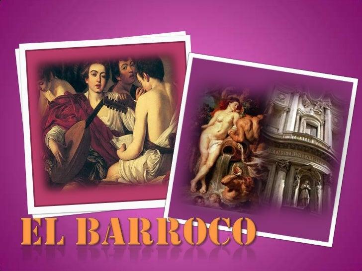 El Barroco fue un período cultural que sedesarrolló a comienzos del siglo XVII enRoma, Italia. Generalmente, se le sitúa e...