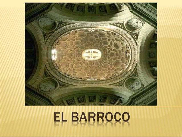  Abarca todo el s. XVII y parte del XVIII. Nace en Italia y se difunde por Europa y América.