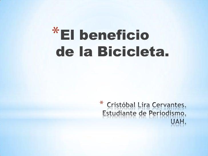 *El beneficiode la Bicicleta.      *