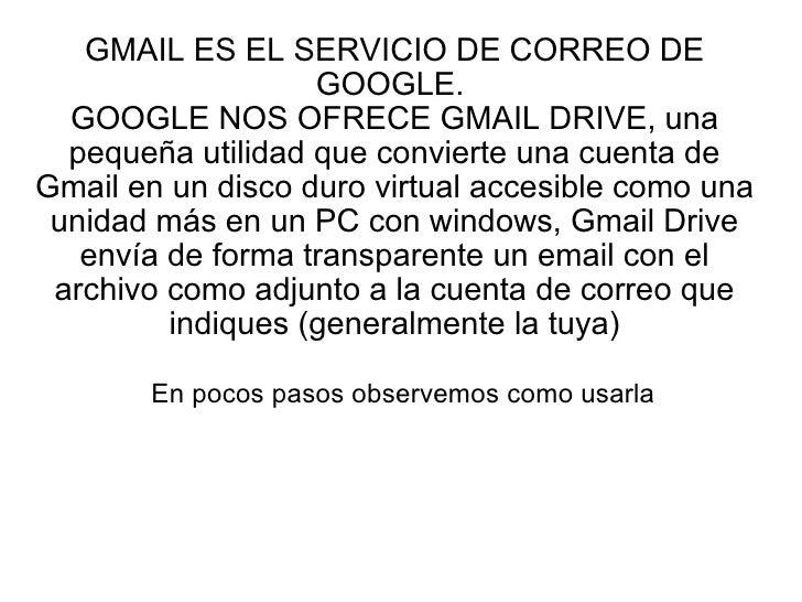 GMAIL ES EL SERVICIO DE CORREO DE GOOGLE.  GOOGLE NOS OFRECE GMAIL DRIVE, una pequeña utilidad que convierte una cuenta de...
