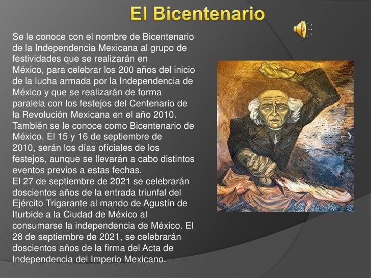 El Bicentenario<br />Se le conoce con el nombre de Bicentenario de la Independencia Mexicana al grupo de festividades que ...
